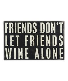 Love this 'Wine Alone' Box Sign by Primitives by Kathy on #zulily! #zulilyfinds