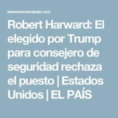 Robert Harward:  El elegido por Trump para consejero de seguridad rechaza el puesto | Estados Unidos | EL PAÍS