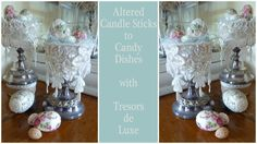 Altered Candle Sticks to Candy Dishes DIY with Tresors de Luxe