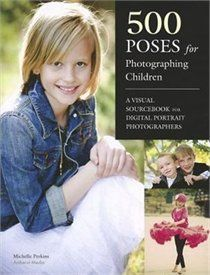 500 Poses For Photographing Children: A Visual Sourcebook For Digital Portrait Photographers: Michelle Perkins: Books | chapters.indigo.ca