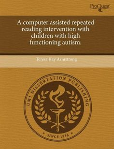 A computer assisted repeated reading intervention with children with high functioning autism.  In recent years there has been a growing interest in autism and information about the disorder has frequently been covered in magazines and newspapers, and on television (Kantrowitz & Scelfo, 2006). According to the Autism Society of America (ASA) (2006), autism is the fastest growing developmental disability with projected annual growth of 10% to 17%...