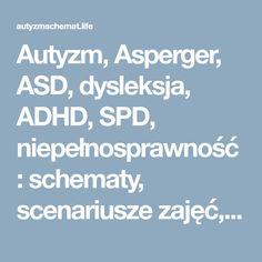 Autyzm, Asperger, ASD, dysleksja, ADHD, SPD, niepełnosprawność: schematy, scenariusze zajęć, nauka przez zabawę, instrukcje, plany, emocje, umiejętności społeczne, zaburzenia sensoryczne, motoryka, komunikacja, historyjki społeczne, terapia zajęciowa, edukacja specjalna, edueko, rozwijanie i odkrywanie potencjału ucznia, dorosłego, przedszkolaka... Teacher, Professor