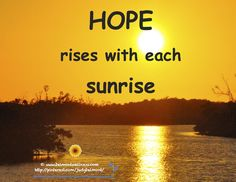 Hope rises with each sunrise
