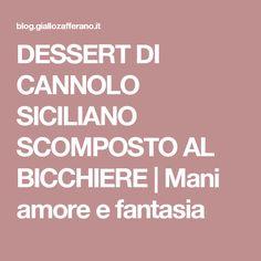 DESSERT DI CANNOLO SICILIANO SCOMPOSTO AL BICCHIERE | Mani amore e fantasia
