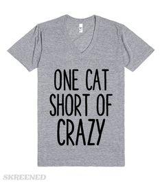 ONE CAT SHORT OF CRAZY  Printed on Skreened V-Neck