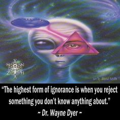 """The highest form of ignorance is when you reject something you don't know anything about."" ~ Dr. Wayne Dyer   art by Boros Attila"
