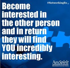 Become interested in the other person and in return they will find YOU incredibly interesting.