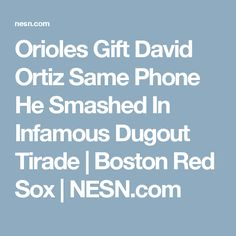 Orioles Gift David Ortiz Same Phone He Smashed In Infamous Dugout Tirade   Boston Red Sox   NESN.com