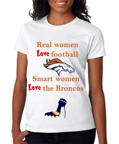 This one is for you Ali!  Denver Broncos Ladies Rhinestone Shirt: Real Women Watch Football!