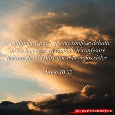 A cualquiera, pues, que me confiese delante de los hombres, yo también le confesaré delante de mi Padre que está en los cielos. Mateo 10:32 #Jesús #Dios #Padre #EspirituSanto #Evangelio #Biblia #Amor #Vida #Ideas #Jesusontheweb #solovedtheworld