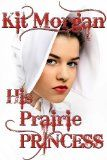 His Prairie Princess (Prairie Brides) by Kit Morgan.    Estimated Reading Time: 91 minutes.