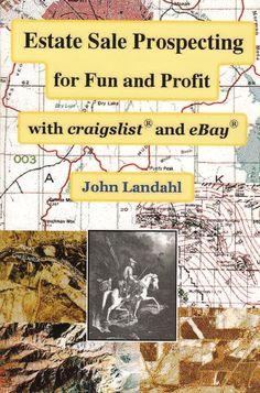 Estate Sale Prospecting for Fun and Profit with Craigslist and Ebay John Landahl