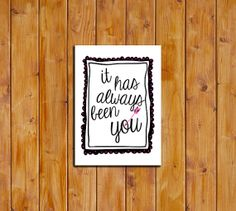 It Has Always Been You 5x7 Love Quote by ScubamouseStudiosJr, $4.50