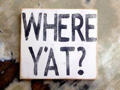 """""""Where Y'at"""" Southern Sayings Southern Humor, Southern Pride, Southern Sayings, Southern Women, Southern Comfort, Southern Charm, Southern Belle, Simply Southern, Southern Living"""