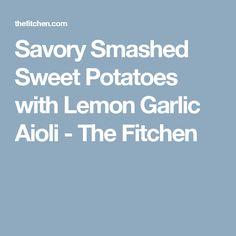 Savory Smashed Sweet Potatoes with Lemon Garlic Aioli - The Fitchen