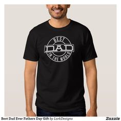 Best Dad Ever Fathers Day Gift T Shirt #fathersday