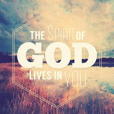The spirit of God lives in you
