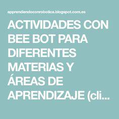 ACTIVIDADES CON BEE BOT PARA DIFERENTES MATERIAS Y ÁREAS DE APRENDIZAJE (clica en cada una de ellas para acceder a la explicación y mate... Robot, Bb, Ideas, Learning, Activities, Chess, Robots, Thoughts
