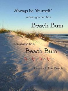 Always be yourself unless you can be a beach bum. Then, always be a beach bum. Summer Beach Quotes, Salford City, Beach Bum, Ocean Beach, Farming, I Need Vitamin Sea, Ocean Quotes, Beachy Quotes, Angeles