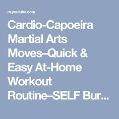 Cardio-Capoeira Martial Arts Moves–Quick & Easy At-Home Workout Routine–SELF Burn 100 Calories - YouTube