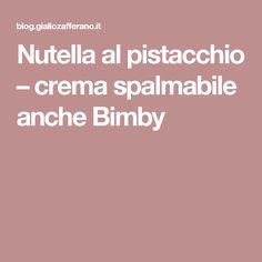 Nutella al pistacchio – crema spalmabile anche Bimby