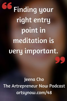 """Finding your right entry point in meditation is very important.""-Jeena Cho"