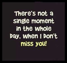 There not a single moment I don't miss you!!
