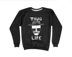 THUG LIFE Heisenberg Sweatshirt | Breaking Bad Sweater | Heisenberg Sweatshirt #breakingbad #heisenberg www.etsy.com/listing/163954717/thug-life-heisenberg-sweatshirt-breaking