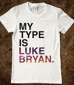 My Type Is Luke Bryan. :)