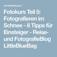Fotokurs Teil 5: Fotografieren im Schnee - 8 Tipps für Einsteiger - Reise- und FotografieBlog LittleBlueBag