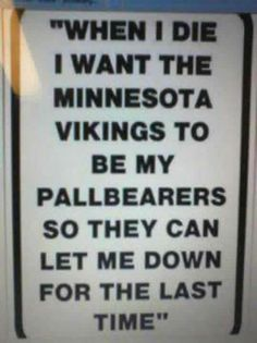 Minnesota Vikings fan sign -- HA! so funny for my dad and uncles.