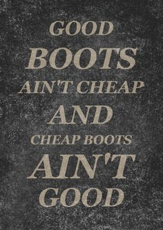 Good Boots ain't Cheap and Cheap Boots ain't Good! Or basically don't buy boots that look like the fancy fake girls kind, they just fall apart. Cheap Boots, Cool Boots, Hd Samsung, Over Boots, Country Quotes, Southern Quotes, Southern Humor, Down South, The Ranch