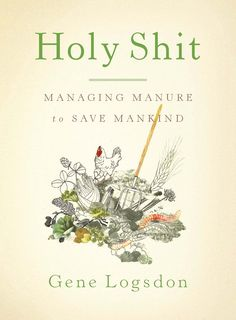 Now: Holy-Rollin' with Diane Wilson on North Carolina Public Radio Holy Shit Managing Manure To Save Mankind by Gene LogsdonHoly Shit Managing Manure To Save Mankind by Gene Logsdon Horse Manure, Chelsea, Russian Tortoise, Building A Chicken Coop, Green Books, Permaculture, Earthy, Holi, Helpful Hints
