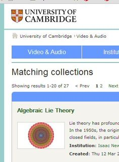 Cambridge University : Lie Theory (click the link at the upper right of the screen to find videos in other areas)  http://www.sms.cam.ac.uk/search?qt_type=sms&qt=mathematics&x=0&y=0