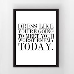 Printable Art Decor Poster. Dress like you're going to meet your worst enemy today.