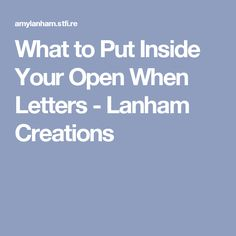 What to Put Inside Your Open When Letters - Lanham Creations