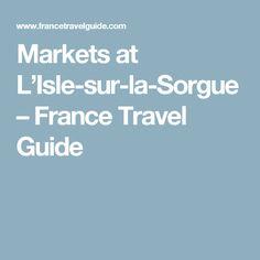 Markets at L'Isle-sur-la-Sorgue – France Travel Guide