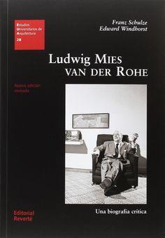 Ludwig Mies van der Rohe : una biografía crítica / Franz Schulze, Edward Windhorst.-- Barcelona : Reverté, 2016.