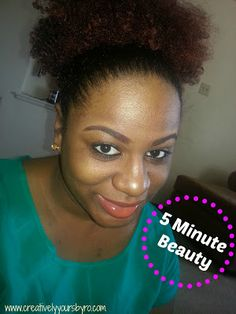 Creatively Yours: 5 Min Beauty:: Put Your Best Face Forward in 5 Minutes!
