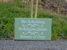 No Soliciting No Religious Queries Beware of by heartfeltgiver www.heartfeltgiver.etsy.com Sign solutions for the home or business.