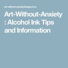 Art-Without-Anxiety: Alcohol Ink Tips and Information