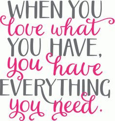 Silhouette Design Store - View Design #83660: when you love what you have, you have everything you need.