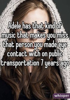 Adele has that kind of music that makes you miss that person you made eye contact with on public transportation 7 years ago #adele #hello