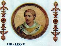 Leo V Papacy began Late July 903 Papacy ended Mid September 903 or c. February 904 Predecessor Benedict IV Successor Sergius III Personal details Birth name Leo Born ? Ardea, Papal States Died c. St Cornelius, Rome, Saint Gregory, St Peter And Paul, Pope Leo, Divinity School, Lutheran, Pope Francis, September