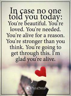 In case no one told you today: You're beautiful. You're loved. You're needed. You're alive for a reason. You're stronger than you think. You're going to get through this. I'm glad you're alive. Yeah baby, this is totally  #WildlyAlive! #selflove #fitness #health #nutrition #weight #loss LEARN MORE →  www.WildlyAliveWeightLoss.com