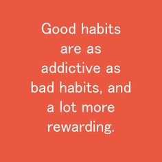 Good habits are as addictive as bad habits, and a lot more rewarding. Habit Quotes, Good Habits, Positive Quotes, Addiction, Positivity, Quotes Positive, Think Positive Quotes, Optimism, Positive Words