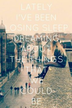 dreaming about the things that we could be...