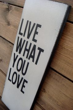 Live What You Love on wood by MDesignTree on Etsy, $50.00 - Michaela's room
