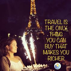 Traveling is the only thing you can buy that makes you richer.