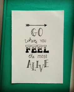 Go where you feel the most alive. Lettering